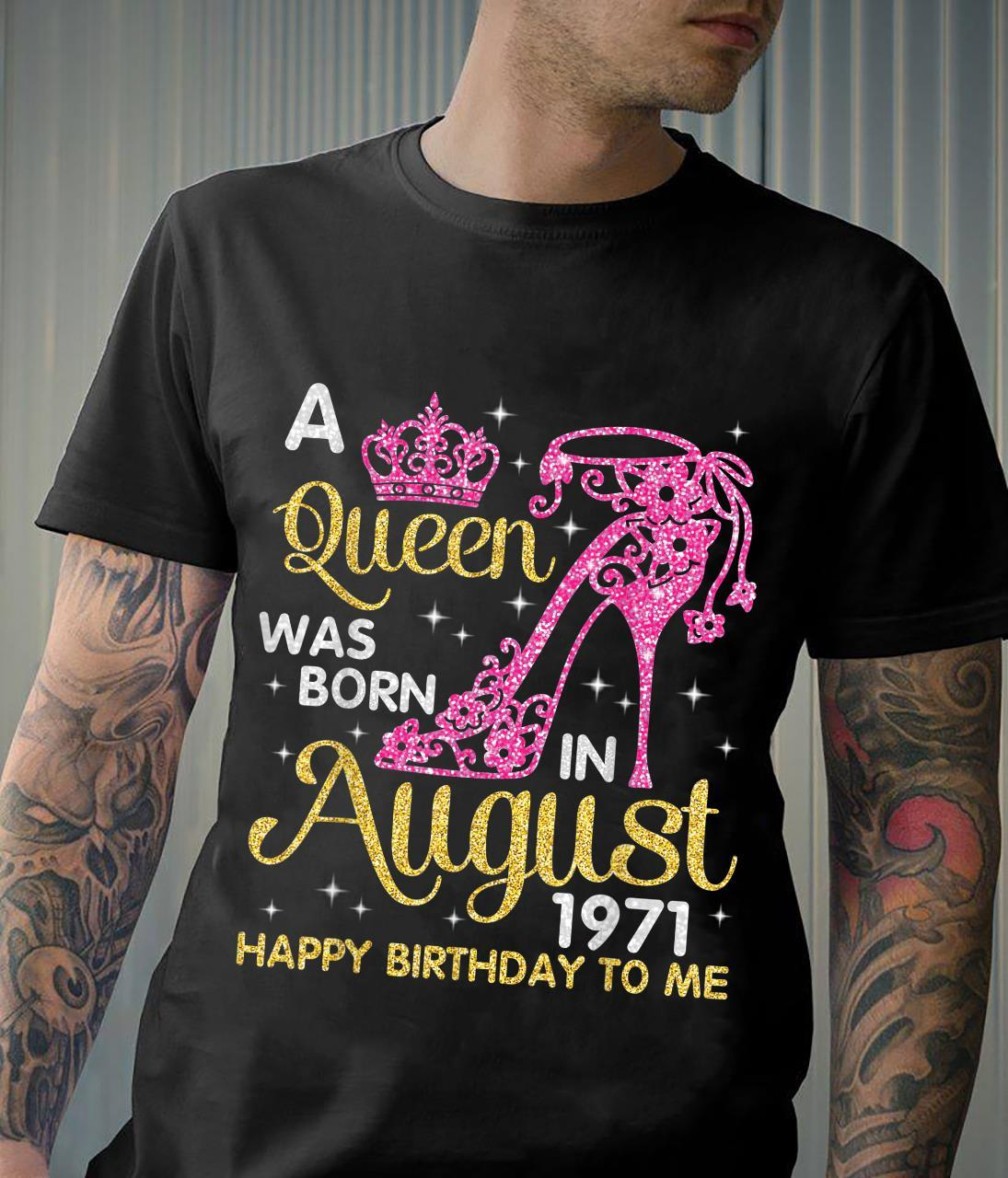 A Queen Was Born In August 1971 Happy Birthday To Me Shirt