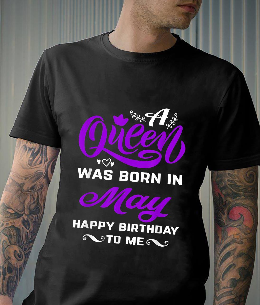 A Queen Was Born In May Happy Birthday To Me Shirt For Girl Shirt
