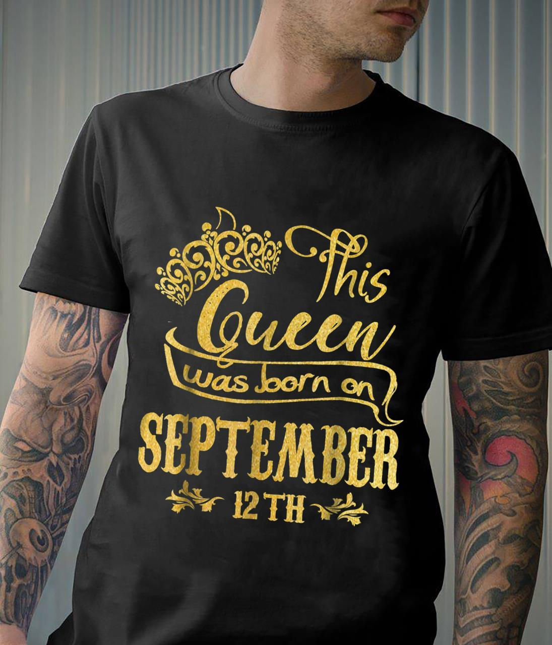 A Queen Was Born In September 12th. Happy Birthday To Me Shirt