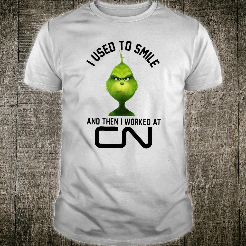 Grinch i used to smile and then i worked at CN shirt