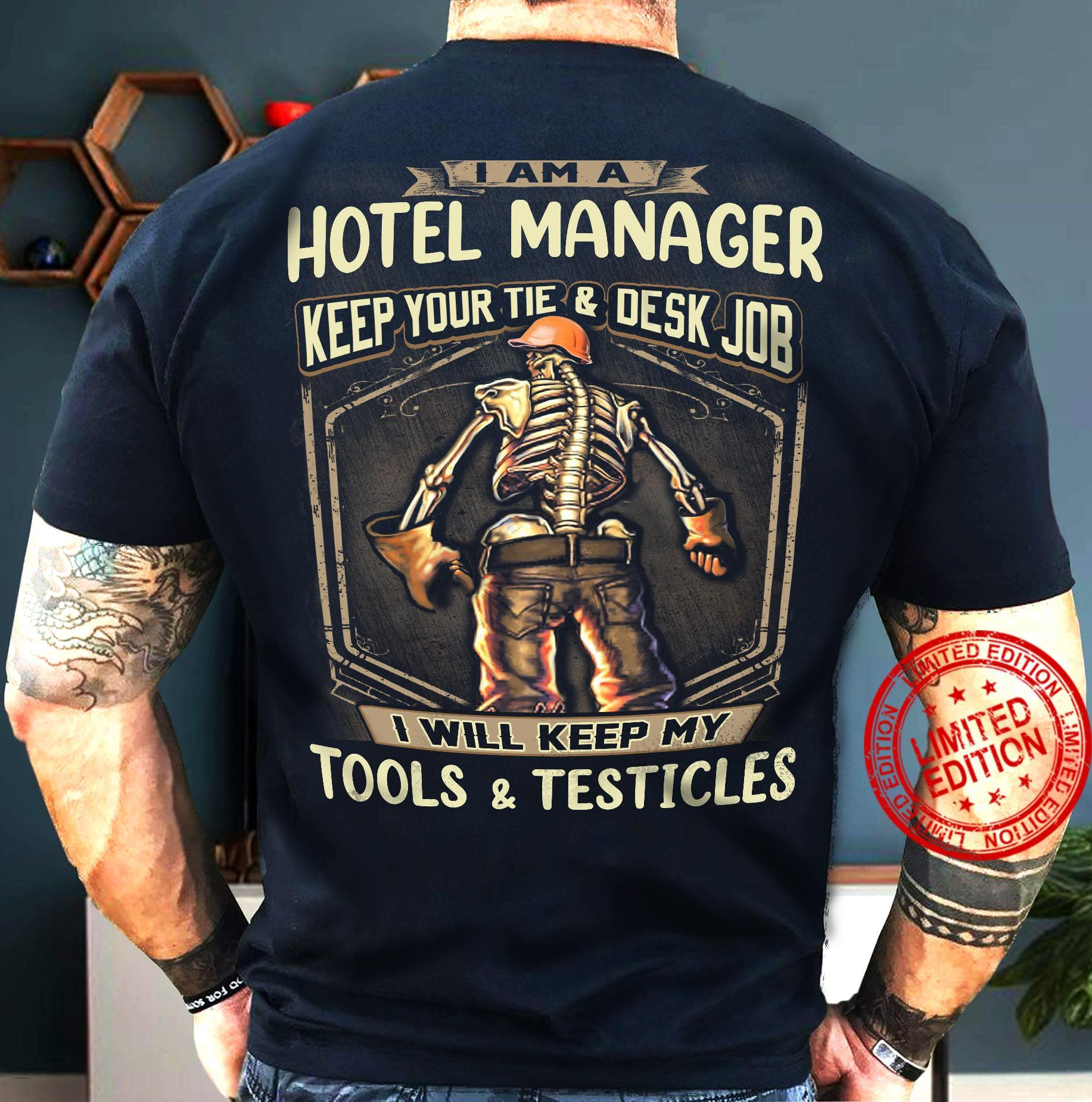 I Am A Hotel Manager Keep Your Tie Desk Job I Will Keep My Tools Testicles Shirt