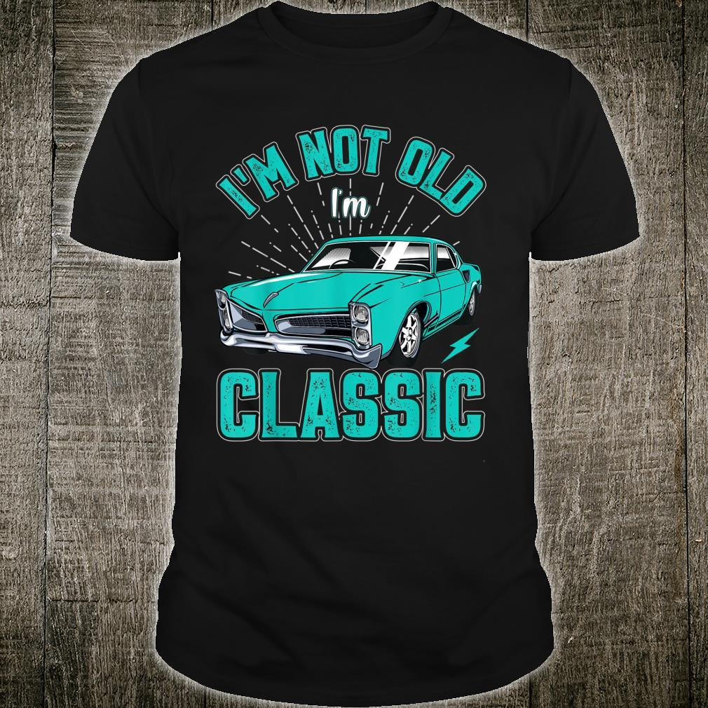 I'm Not Old, I'm Classic Dad Shirt