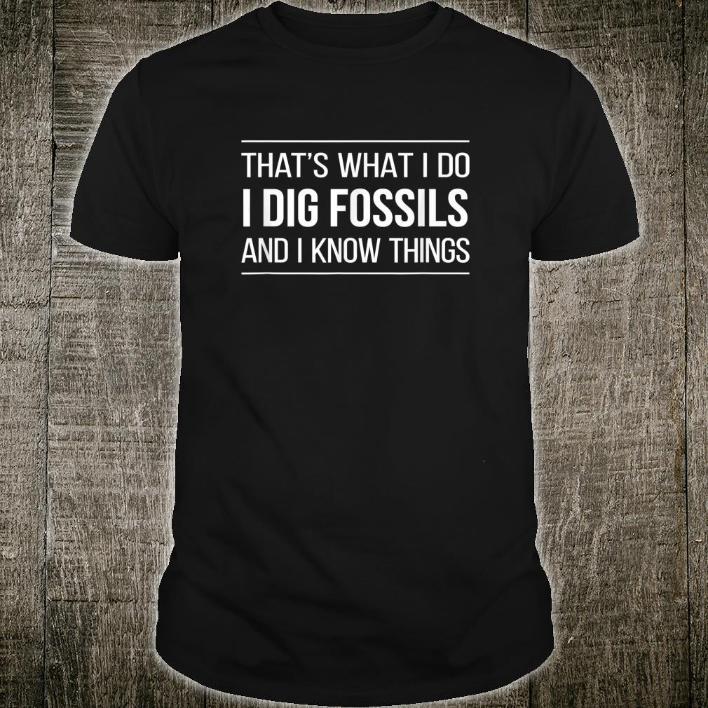 That's What I Do I Dig Fossils And I Know Things Shirt