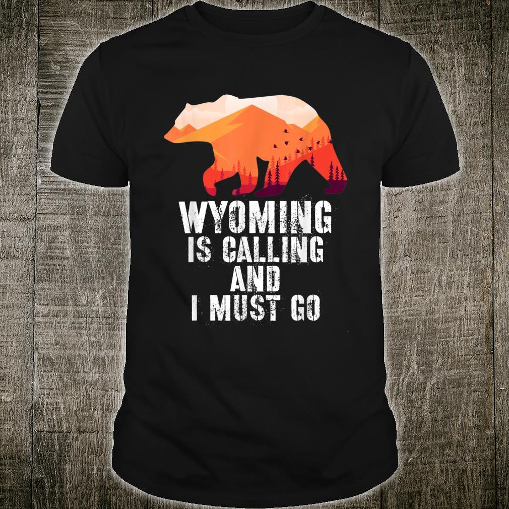 Wyoming Is Calling And I Must Go Bear And Mountains Shirt