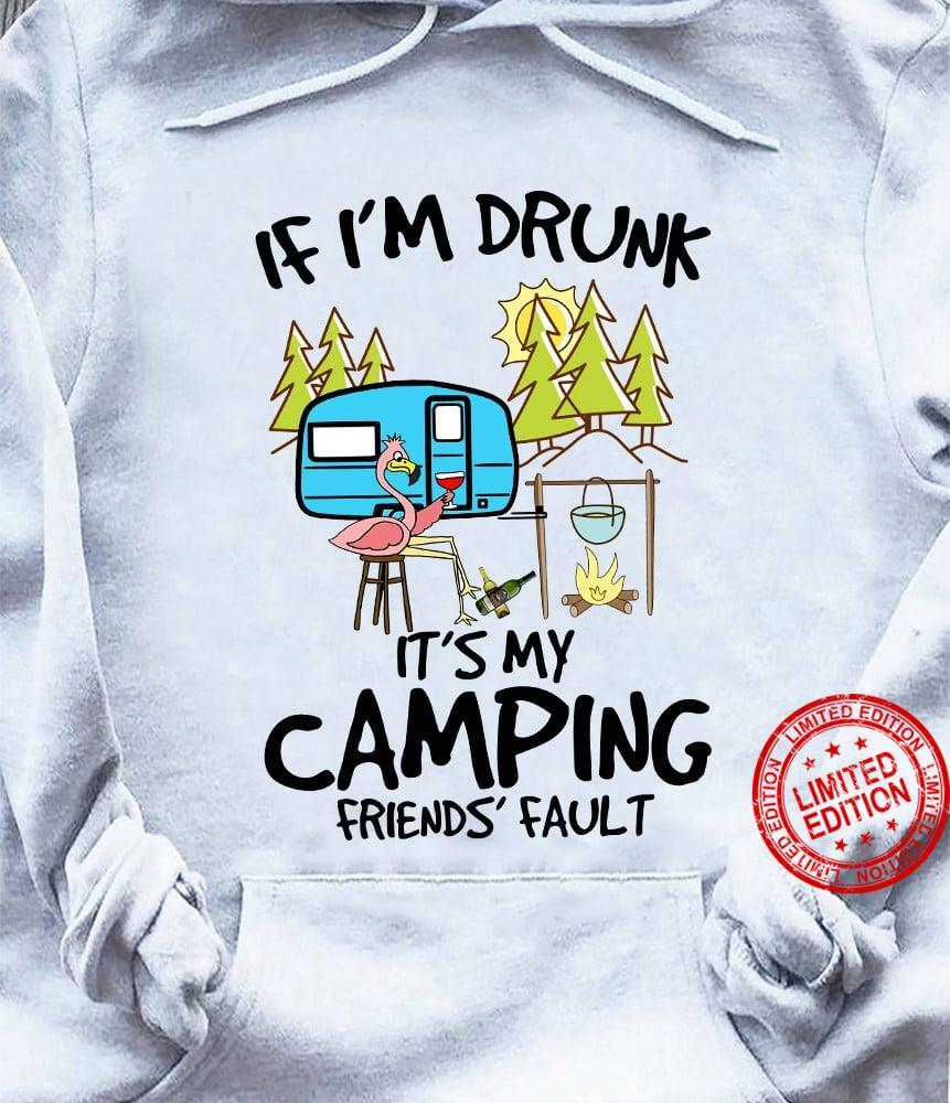 Flamingo If Im Drunk Its My Camping Friends Fault Shirt