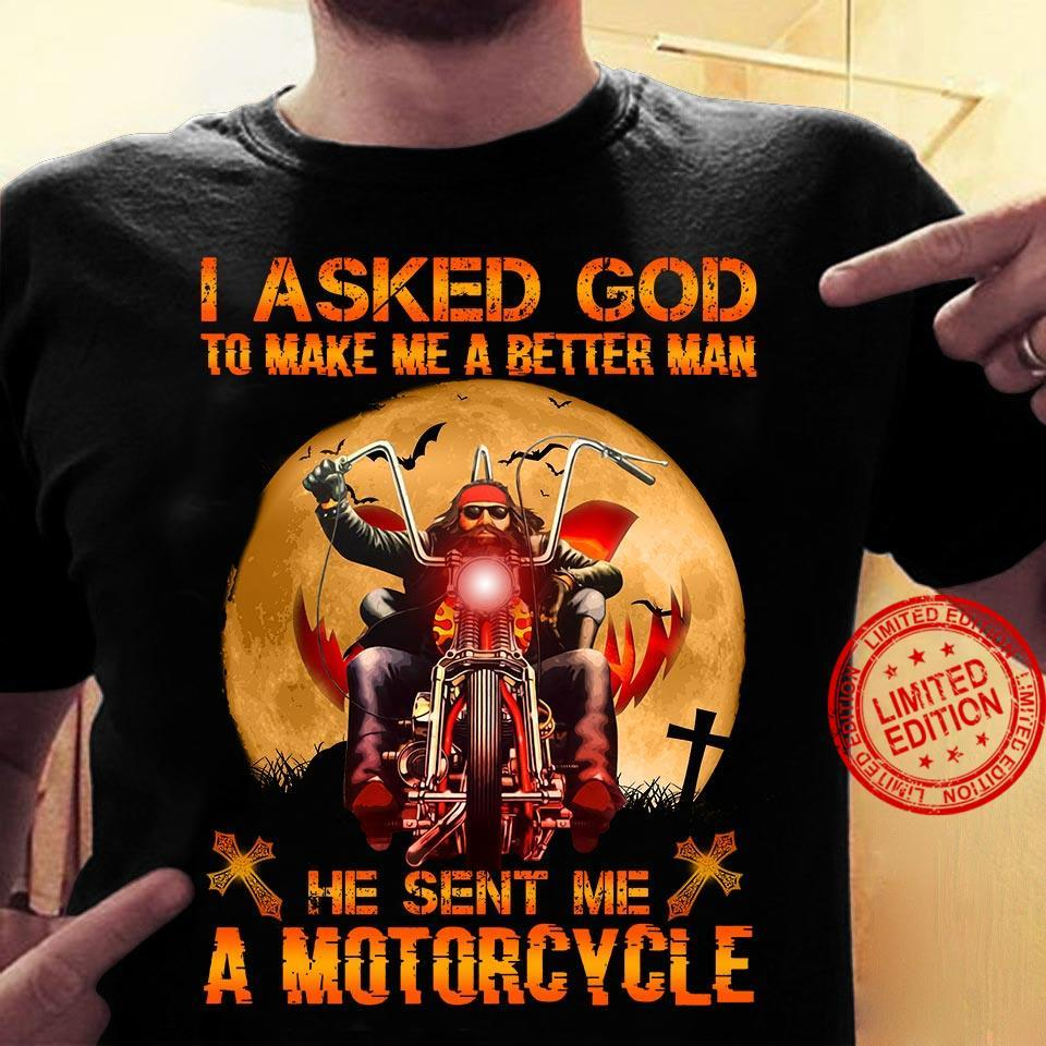 I Asked God To Make Me A Better Man He Sent Me A Motorcycle Shirt