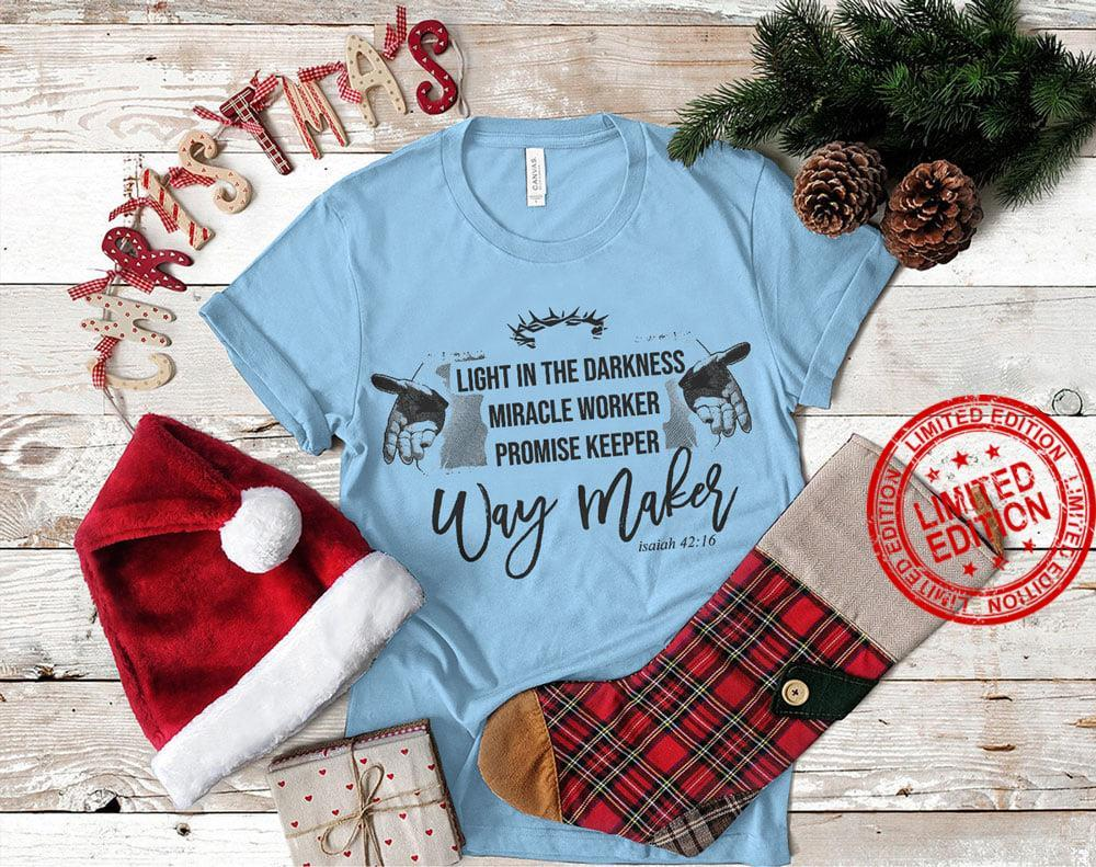 Light In The Darkness Miracle Worker Promise Keeper Way Maker Shirt