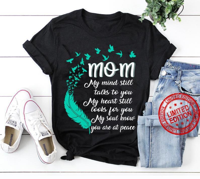 Mom My Mind Still Talks To You My Heart Still Looks For You Shirt