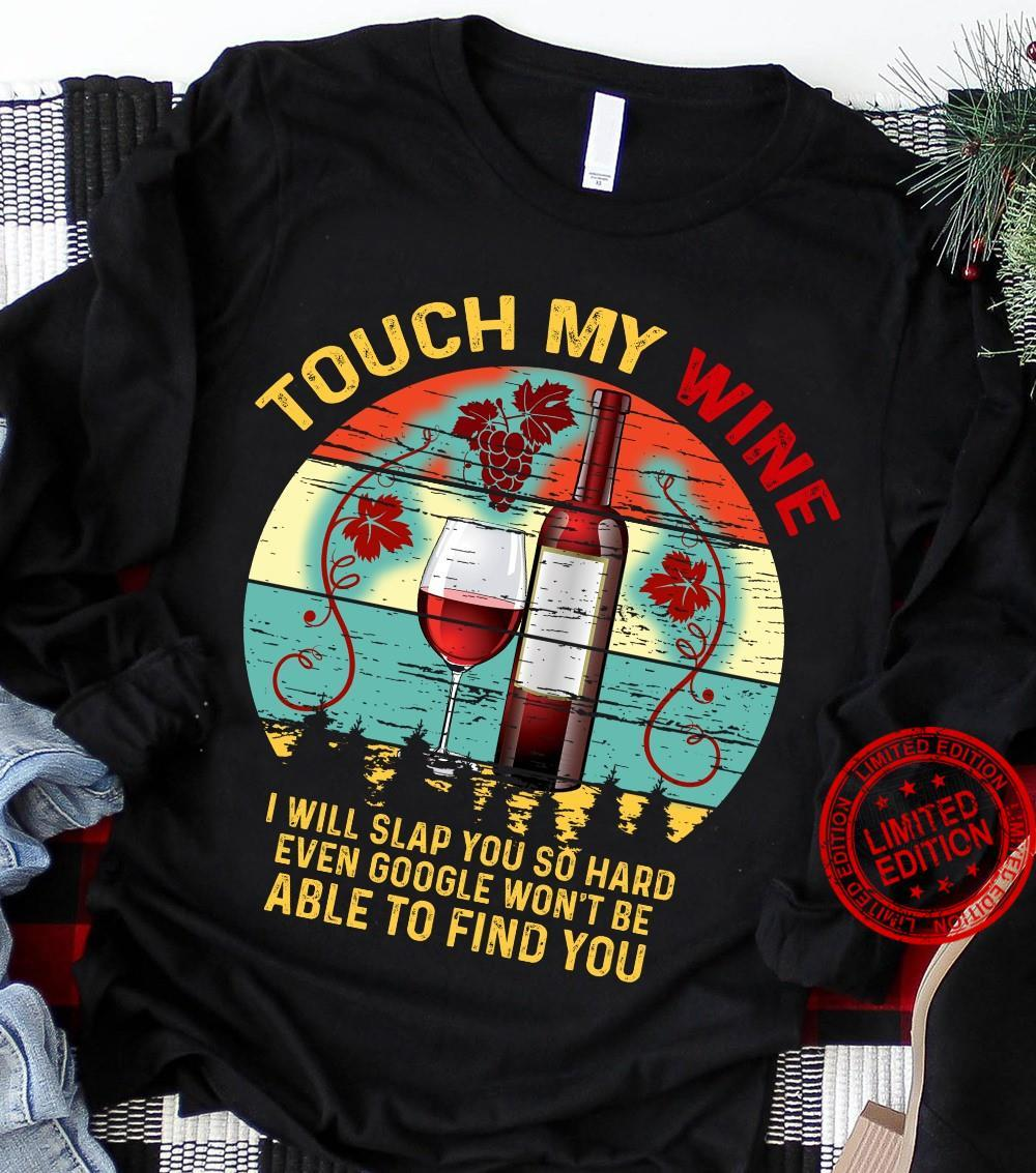 Touch My Wine I Will Slap You So Hard Even Google Won't Be Able To Find You Shirt
